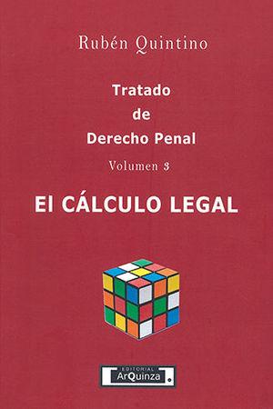 TRATADO DE DERECHO PENAL - VOLUMEN 3 - EL CÁLCULO LEGAL