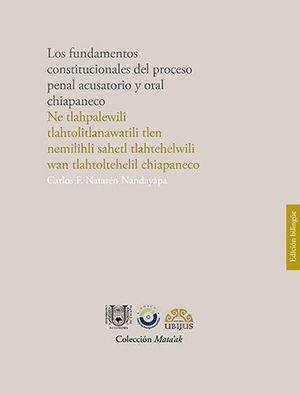 FUNDAMENTOS CONSTITUCIONALES DEL PROCESO PENAL ACUSATORIO Y ORAL CHIAPANECO, LOS (EDICIÓN BILINGÜE. LENGUA ORIGINARIA. EL IDIOMA MIXE O AYUUK)