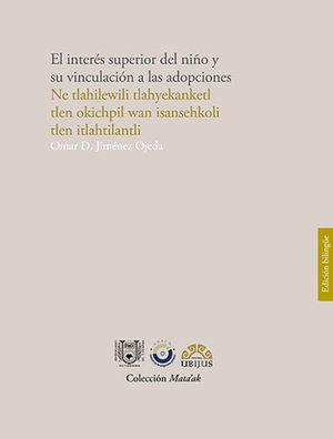 INTERÉS SUPERIOR DEL NIÑO Y SU VINCULACIÓN A LAS ADOPCIONES (EDICIÓN EDICIÓN BILINGÜE. LENGUA ORIGINARIA. EL IDIOMA MIXE O AYUUK). )