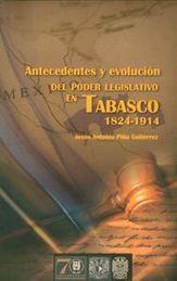ANTECEDENTES Y EVOLUCIÓN DEL PODER LESGISLATIVO EN TABASCO 1824 - 1914