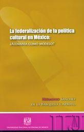 FEDERALIZACIÓN DE LA POLÍTICA CULTURAL EN MÉXICO, LA