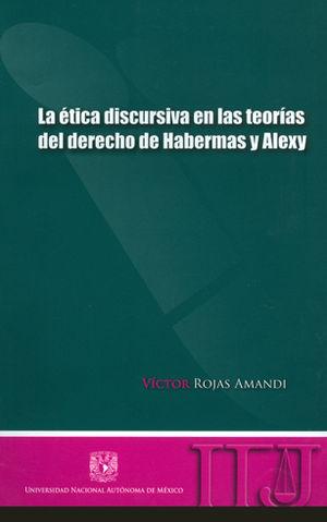 ETICA DISCURSIVA EN LAS TEORIAS DEL DERECHO DE HABERMAS Y ALEXY