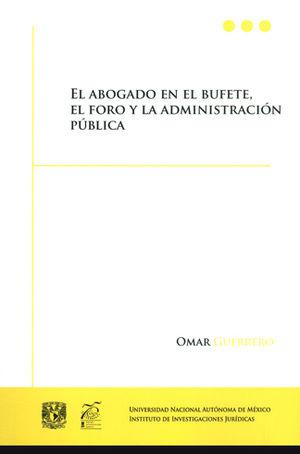 ABOGADO EN EL BUFETE, EL FORO Y LA ADMINISTRACIÓN PÚBLICA, EL
