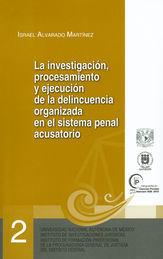INVESTIGACIÓN PROCESAMIENTO Y EJECUCIÓN DE LA DELINCUENCIA ORGANIZADA EN EL SISTEMA PENAL ACUSATORIO