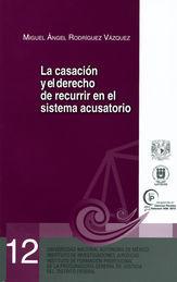 CASACIÓN Y EL DERECHO DE RECURRIR EN EL SISTEMA PENAL ACUSATORIO, LA