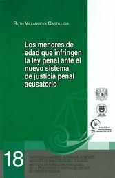 MENORES DE EDAD QUE INFRINGEN LA LEY PENAL ANTE EL NUEVO SISTEMA DE JUSTICIA PENAL ACUSATORIO, LOS