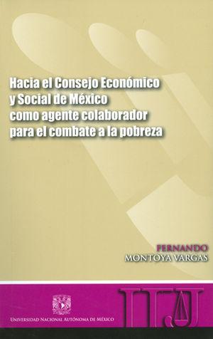 HACIA EL CONSEJO ECONÓMICO Y SOCIAL DE MÉXICO COMO AGENTE COLABORADOR PARA EL COMBATE A LA POBREZA