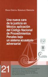UNA NUEVA CARA DE LA JUSTICIA EN MÉXICO: APLICACIÓN DEL CÓDIGO NACIONAL DE PROCEDIMIENTOS PENALES BAJO UN SISTEMA ACUSATORIO ADVERSARIAL
