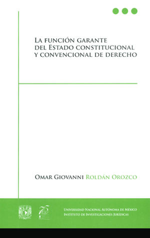 FUNCION GARANTE DEL ESTADO CONSTITUCIONAL Y CONVENCIONAL DE DERECHO, LA
