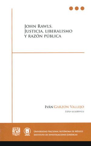 JOHN RAWLS, JUSTICIA LIBERALISMO Y RAZÓN PÚBLICA
