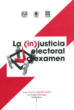 (IN) JUSTICIA ELECTORAL A EXÁMEN, LA
