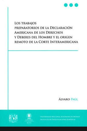 TRABAJOS PREPARATORIOS DE LA DECLARACIÓN AMERICANA DE LOS DERECHOS Y DEBERES DEL HOMBRE Y EL ORIGEN REMOTO DE LA CORTE INTERAMERICANA, LOS