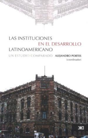 LAS INSTITUCIONES EN EL DESARROLLO LATINOAMERICANO. UN ESTUDIO COMPARADO