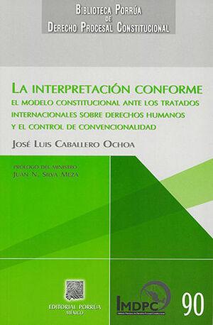 INTERPERTACIÓN CONFORME EL MODELO CONSTITUCIONAL ANTE LOS TRATADOS INTERNACIONALES SOBRE DERECHOS HUMANOS Y EL CONTROL DE CONVENCIONALIDAD