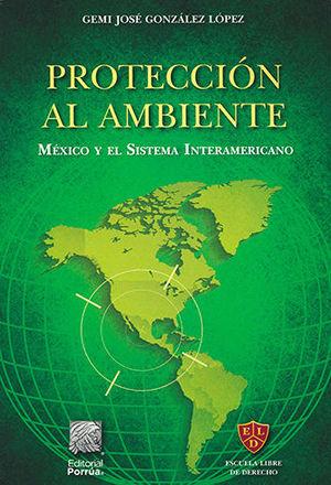 PROTECCIÓN AL AMBIENTE. MÉXICO Y EL SISTEMA INTERAMERICANO