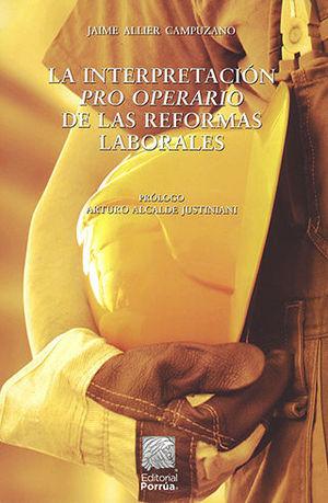 INTERPRETACIÓN PRO OPERARIO DE LAS REFORMAS LABORALES, LA. SEGUNDA EDICIÓN
