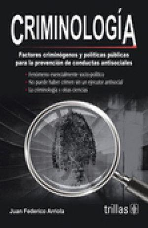 CRIMINOLOGIA: FACTORES CRIMINOGENOS Y POLITICAS PUBLICAS PARA