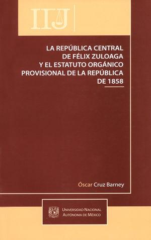REPUBLICA CENTRAL DE FELIX ZULOAGA Y EL ESTATUTO ORGANICO PROVISIONAL DE LA REPUBLICA DE 1858