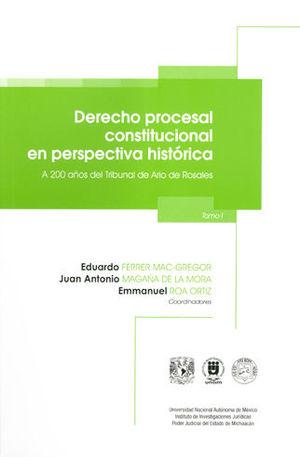 DERECHO PROCESAL CONSTITUCIONAL EN PERSPECTIVA HISTÓRICA. TOMO I