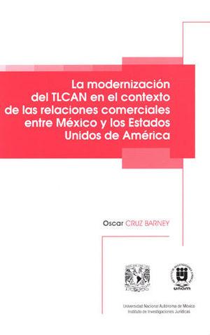 MODERNIZACIÓN DEL TLCAN EN EL CONTEXTO DE LAS RELACIONES COMERCIALES ENTRE MÉXICO Y LOS ESTADOS UNIDOS DE AMÉRICA, LA