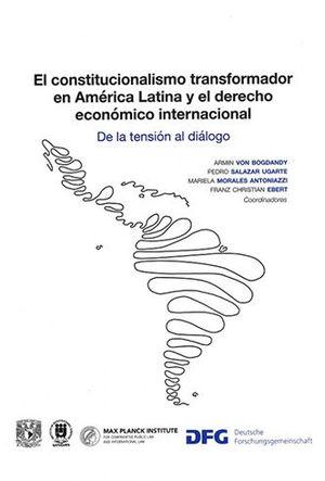 CONSTITUCIONALISMO TRANSFORMADOR EN AMÉRICA LATINA Y EL DERECHO ECONÓMICO INTERNACIONAL, EL