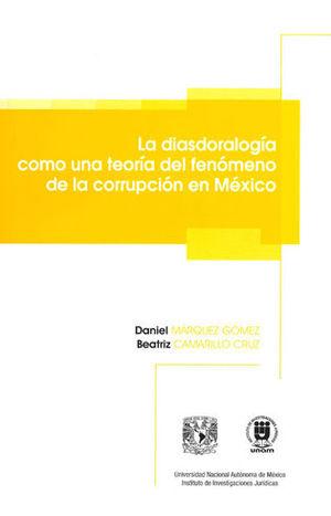 DIASDORALOGÍA COMO UNA TEORÍA DEL FENÓMENO DE LA CORRUPCIÓN EN MÉXICO, LA
