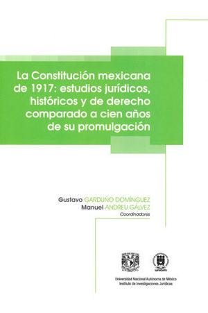 CONSTITUCIÓN MEXICANA DE 1917: ESTUDIOS JURÍDICOS, HISTÓRICOS Y DE DERECHO COMPARADO A CIEN AÑOS DE SU PROMULGACIÓN