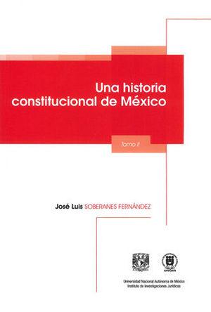 UNA HISTORIA CONSTITUCIONAL DE MÉXICO. TOMOS I Y II