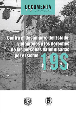 CONTRA EL DESAMPARO DEL ESTADO: VIOLACIONES A LOS DERECHOS DE LAS PERSONAS DAMNIFICADAS POR EL SISMO 19S