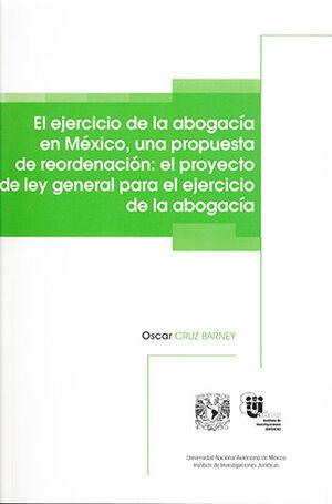 EJERCICIO DE LA ABOGACÍA EN MÉXICO UNA PROPUESTA DE REORDENACIÓN: EL PROYECTO DE LEY GENERAL PARA EL EJERCICIO DE LA ABOGACÍA, EL