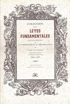 COLECCION DE LAS LEYES FUNDAMENTALES QUE HAN REGIDO EN LA REPUBLICA MEXICANA