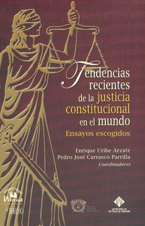 TENDENCIAS RECIENTES DE LA JUSTICIA CONSTITUCIONAL EN EL MUNDO