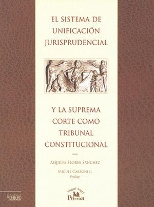 SISTEMA DE UNIFICACIÓN JURISPRUDENCIAL Y LA SUPREMA CORTE COMO TRIBUNAL CONSTITUCIONAL EL