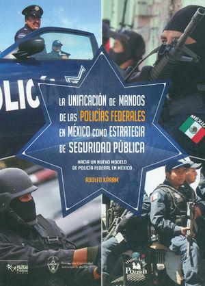 UNIFICACIÓN DE MANDOS DE LAS POLICÍAS FEDERALES EN MÉXICO COMO ESTRATEGIA DE SEGURIDAD PÚBLICA, LA