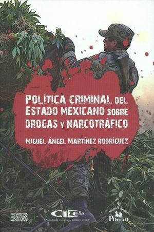 POLÍTICA CRIMINAL DEL ESTADO MEXICANO SOBRE DROGAS Y NARCOTRÁFICO.