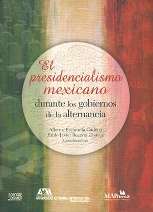 PRESIDENCIALISMO MEXICANO DURANTE LOS GOBIERNOS DE LA ALTERNANCIA, EL