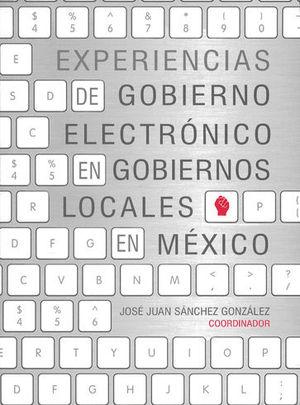 EXPERIENCIAS DE GOBIERNO ELECTRÓNICO EN GOBIERNOS LOCALES EN MÉXICO