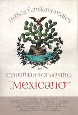 TEXTOS FUNDAMENTALES DEL CONSTITUCIONALISMO MEXICANO
