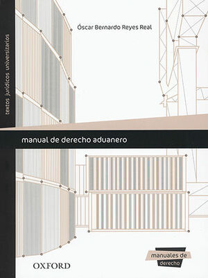 MANUAL DE DERECHO ADUANERO. 1ª ED. 2015. 2ª REIMP. 2017