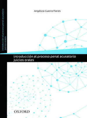 INTRODUCCIÓN AL PROCESO PENAL ACUSATORIO. JUICIOS ORALES