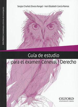 GUÍA DE ESTUDIO PARA EL EXAMEN CENEVAL - DERECHO, 1ª ED. 2018. 3ª REIMP. 2020