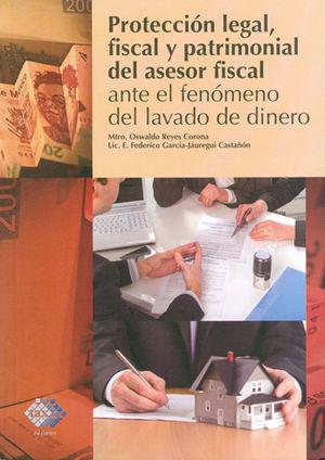 PROTECCIÓN LEGAL, FISCAL Y PATRIMONIAL DEL ASESOR FISCAL ANTE EL FENÓMENO DEL LAVADO DE DINERO