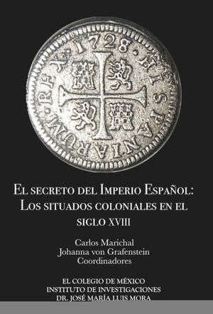 SECRETO DEL IMPERIO ESPAÑOL: LOS SITUADOS COLONIALES EN EL SIGLO XVIII, EL