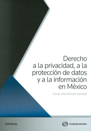 DERECHO A LA PRIVACIDAD, A LA PROTECCIÓN DE DATOS Y A LA INFORMACIÓN EN MÉXICO