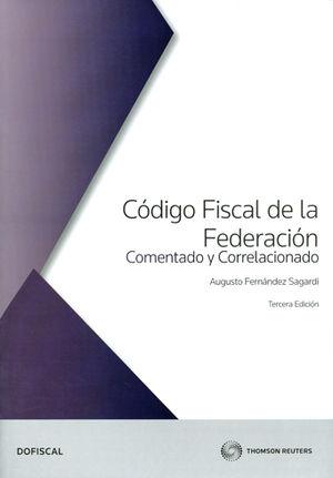CÓDIGO FISCAL DE LA FEDERACIÓN TERCERA EDICION COMENTADO Y CORRELACIONADO