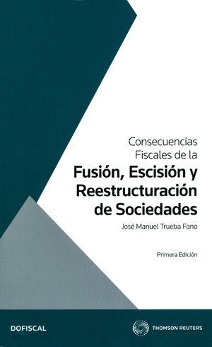 CONSECUENCIAS FISCALES DE LA FUSIÓN, ESCISIÓN Y REESTRUCTURACIÓN DE SOCIEDADES