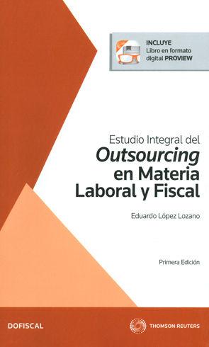 ESTUDIO INTEGRAL DEL OUTSOURCING EN MATERIA LABORAL Y FISCAL (INCLUYE LIBRO EN FORMATO DIGITAL PROVIEW)