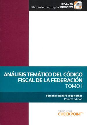 ANÁLISIS TEMÁTICO DEL CÓDIGO FISCAL DE LA FEDERACIÓN. TOMO I