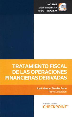 TRATAMIENTO FISCAL DE LAS OPERACIONES FINANCIERAS DERIVADAS. INCLUYE LIBRO EN FORMATODIGITAL PROVIEW