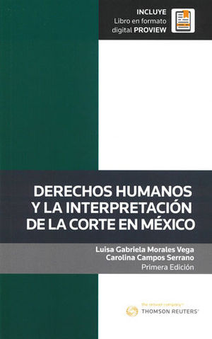 DERECHOS HUMANOS Y LA INTERPRETACIÓN DE LA CORTE EN MÉXICO. INCLUYE LIBRO EN FORMATO DIGITAL PROVIEW